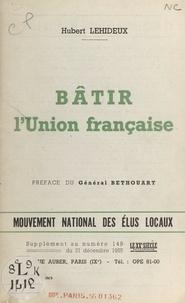 Hubert Lehideux et André Bourgeois - Bâtir l'Union française.