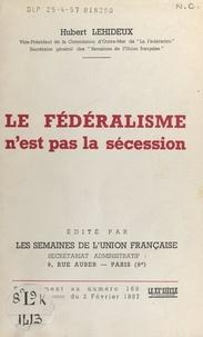 Hubert Lehideux - Le fédéralisme n'est pas la sécession.