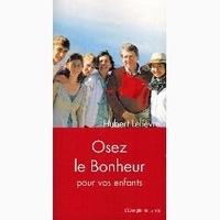 Hubert Lelièvre - Osez le bonheur pour vos enfants.