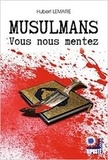 Hubert Lemaire - Musulmans, vous nous mentez.