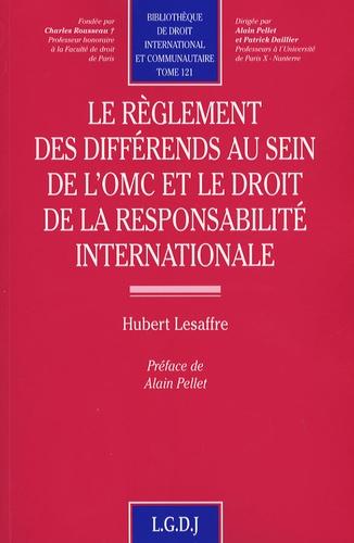 Hubert Lesaffre - Le règlement des différends au sein de l'OMC et le droit de la responsabilité internationale.