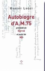 Hubert Lucot - Autobiogre d'A.M. 75 - Précédé de Hervé et suivi de Mê.