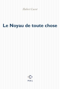 Pdf ebooks à télécharger gratuitement Le Noyau de toute chose  9782818006399 par Hubert Lucot