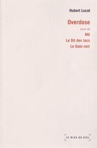 Hubert Lucot - Overdose - Suivi de Mê, Le Dit des lacs, Le Gato noir.