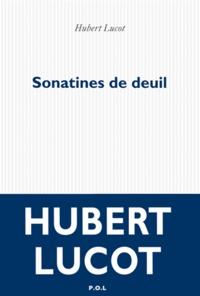 Hubert Lucot - Sonatines de deuil.