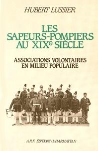 Hubert Lussier - Les sapeurs-pompiers au XIXe siècle - Associations volontaires en milieu populaire.