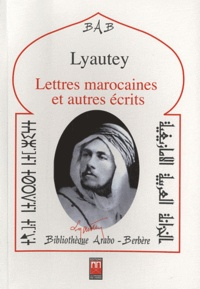 Hubert Lyautey - Lettres marocaines et autres écrits.