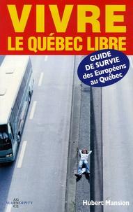 Hubert Mansion - Vivre le Québec libre - Guide de survie des Européens au Québec.