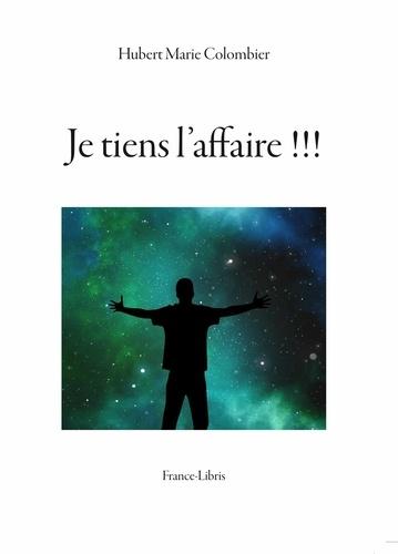 Hubert Marie Colombier - Je tiens l'affaire !!!.