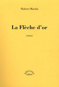 Hubert Martin - La Flèche d'or.