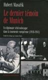Hubert Masarik - Le dernier témoin de Munich - Un diplomate tchécoslovaque dans la tourmente européenne (1918-1941).