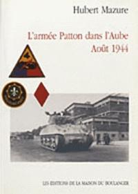 Hubert Mazure - L'armée Patton dans l'Aube - Août 1944.