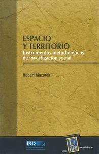 Hubert Mazurek - Espacio y territorio - Instrumentos metodologicos de investigacion social.