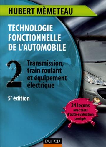 Hubert Mèmeteau - Technologie fonctionnelle de l'automobile - Tome 2, Transmission, train roulant et équipement électrique.