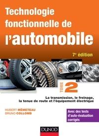 Hubert Mèmeteau et Bruno Collomb - Technologie fonctionnelle de l'automobile - Tome 2, La transmission, le freinage, la tenue de route et l'équipement électrique.