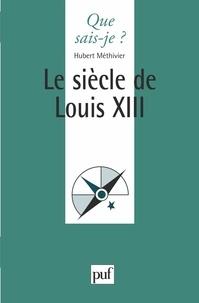 Hubert Méthivier - Le siècle de Louis XIII.
