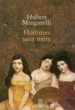 Hubert Mingarelli - Hommes sans mère.