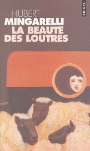 Hubert Mingarelli - La beauté des loutres.