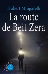 Hubert Mingarelli - La route de Beit Zera.