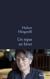 Hubert Mingarelli - Un repas en hiver.