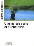 Hubert Mingarelli - Une rivière verte et silencieuse.