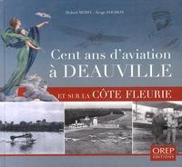 Hubert Moisy et Serge Sochon - Cent ans d'aviation à Deauville et sur la Côte Fleurie.