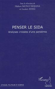 Hubert Mono Ndjana et Lucien Ayissi - Penser le sida - Analyses croisées d'une pandémie.