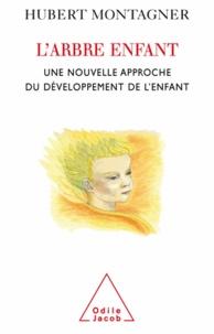 Hubert Montagner - Arbre enfant (L') - Une nouvelle approche du développement de l'enfant.