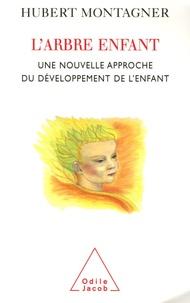 Hubert Montagner - L'arbre enfant - Une nouvelle approche du développement de l'enfant.