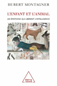 Hubert Montagner - L'Enfant et l'Animal - Les émotions qui libèrent l'intelligence.