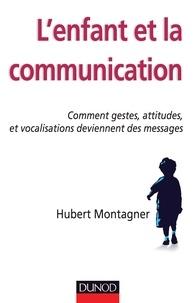 Hubert Montagner - L'enfant et la communication - Comment gestes, attitudes, vocalisations deviennent des messages.