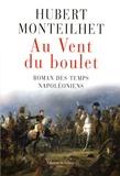 Hubert Monteilhet - Au Vent du boulet - Roman des temps napoléoniens.