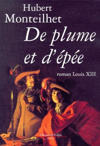 Hubert Monteilhet - De plume et d'épée.