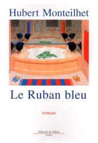 Hubert Monteilhet - Le ruban bleu.
