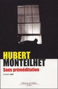 Hubert Monteilhet - Sans préméditation.