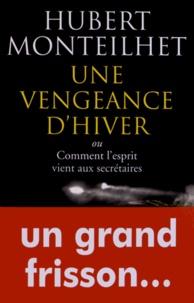 Hubert Monteilhet - Une vengeance d'hiver - Ou Comment l'esprit vient aux secrétaires.