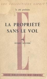 Hubert Multzer - La propriété sans le vol.