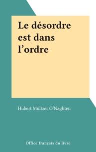Hubert Multzer O'Naghten - Le désordre est dans l'ordre.