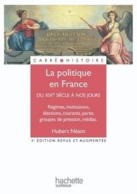 Dominique Borne et Hubert Néant - La politique en France du XIXe à nos jours.