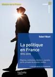 Dominique Borne et Hubert Néant - La politique en France - XIXe - XXe siècles.