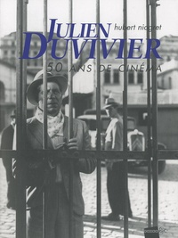 Hubert Niogret - Julien Duvivier - 50 ans de cinéma.