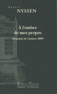 Hubert Nyssen - A l'ombre de mes propos - Journal de l'année 2009.