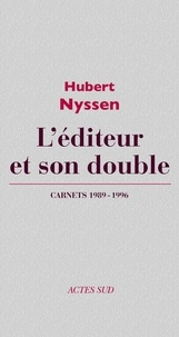 Hubert Nyssen - L'éditeur et son double - Volume 3, Carnets 1989-1996.