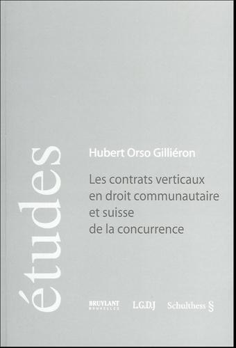 Hubert-Orso Gilliéron - Les contrats verticaux en droit communautaire et suisse de la concurrence.