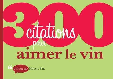 Hubert Piat - 300 citations pour aimer le vin.