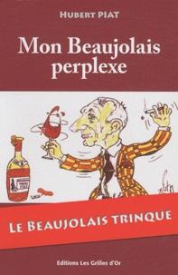 Hubert Piat - Mon Beaujolais perplexe.