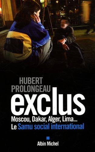 Hubert Prolongeau - Exclus - Moscou, Dakar, Alger, Lima... Le Samu social international.