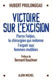 Hubert Prolongeau - Victoire sur l'excision - Pierre Foldes, le chirurgien qui redonne l'espoir aux femmes mutilées.