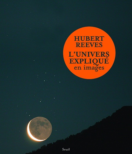 Hubert Reeves - L'univers expliqué en images.