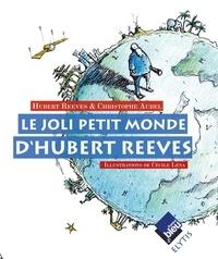Hubert Reeves et Christophe Aubel - Le joli petit monde d'Hubert Reeves.